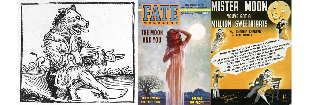 (left) 15th century werewolf (centre) Full Moon has a sensuous influence Date: 1954 (right) 'Mister Moon you've got a Million Sweethearts'. Date: 1946