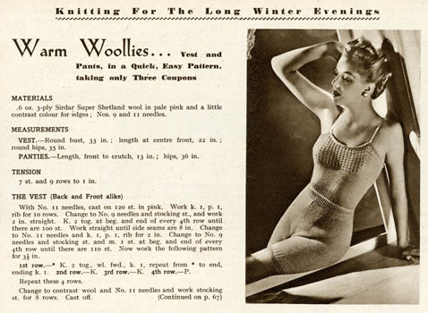 Warm wool lies. . . Vest and pants for the long winter evenings. A 1940s knitting pattern providing instructions on how to make a woman's vest and pants. With the onset of World War Two and the introduction of rationing, many chose to knit their own clothes as a cheaper alternative. 1943
